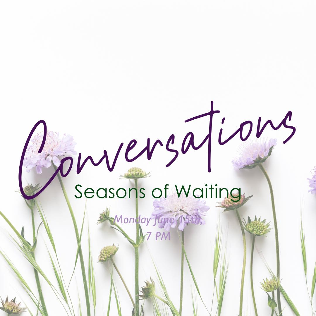 Conversation 4: Seasons of Waiting